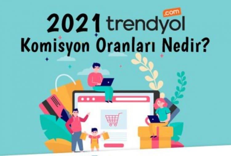 2021 Trendyol Komisyon Oranları Nedir?