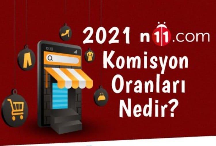 2021 N11 Komisyon Oranları Nedir?