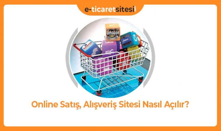 Online Satış, Alışveriş Sitesi Nasıl Açılır?