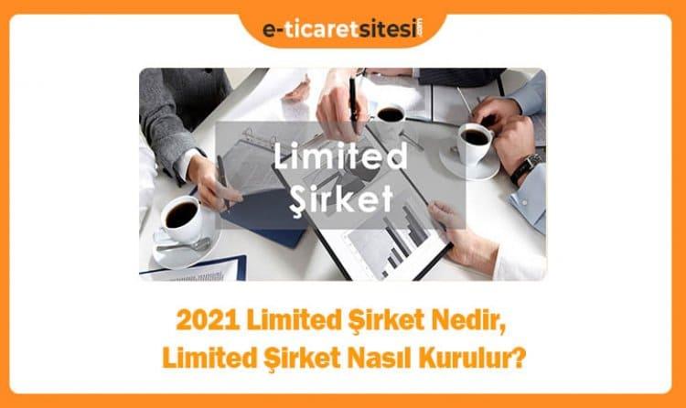 2021 Limited Şirket Nedir, Limited Şirket Nasıl Kurulur?
