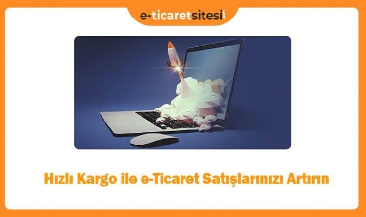 Hızlı Kargo ile e-Ticaret Satışlarınızı Artırın