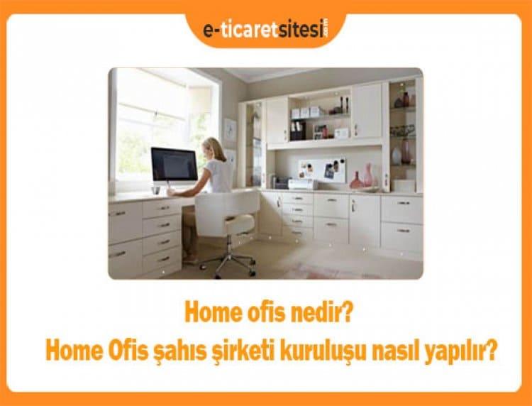 Home ofis nedir? Home Ofis şahıs şirketi kuruluşu nasıl yapılır?