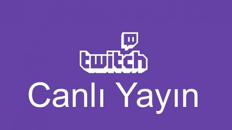 Twitch Canlı Yayın